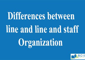 Differences between line and line and staff Organization || Organizational Structure and Staffing || Bcis Notes