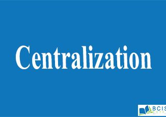 Centralization || Organizational Structure And Design || Bcis Notes
