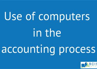 Use of computers in the accounting process || The conceptual foundation of Accounting