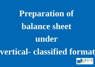 Preparation of balance sheet under vertical- classified format || Preparation of Financial Statements