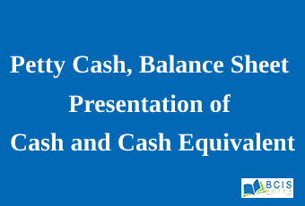 Petty Cash, Balance Sheet Presentation of Cash and Cash Equivalent || Accounting for Cash and Cash Equivalents