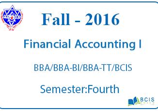 Financial Accounting I    Fall,2016   BBA/BBA-BI/BBA-TT/BCIS