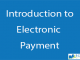 Introduction to Electronic Payment || Electronic Payment || BCIS Notes