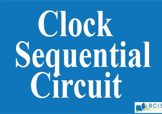 Clock Sequential Circuit || Sequential Circuit || Bcis Notes