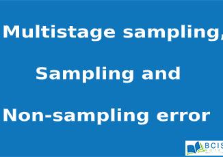 Multistage sampling, Sampling & Non-sampling Error || Bcis Notes